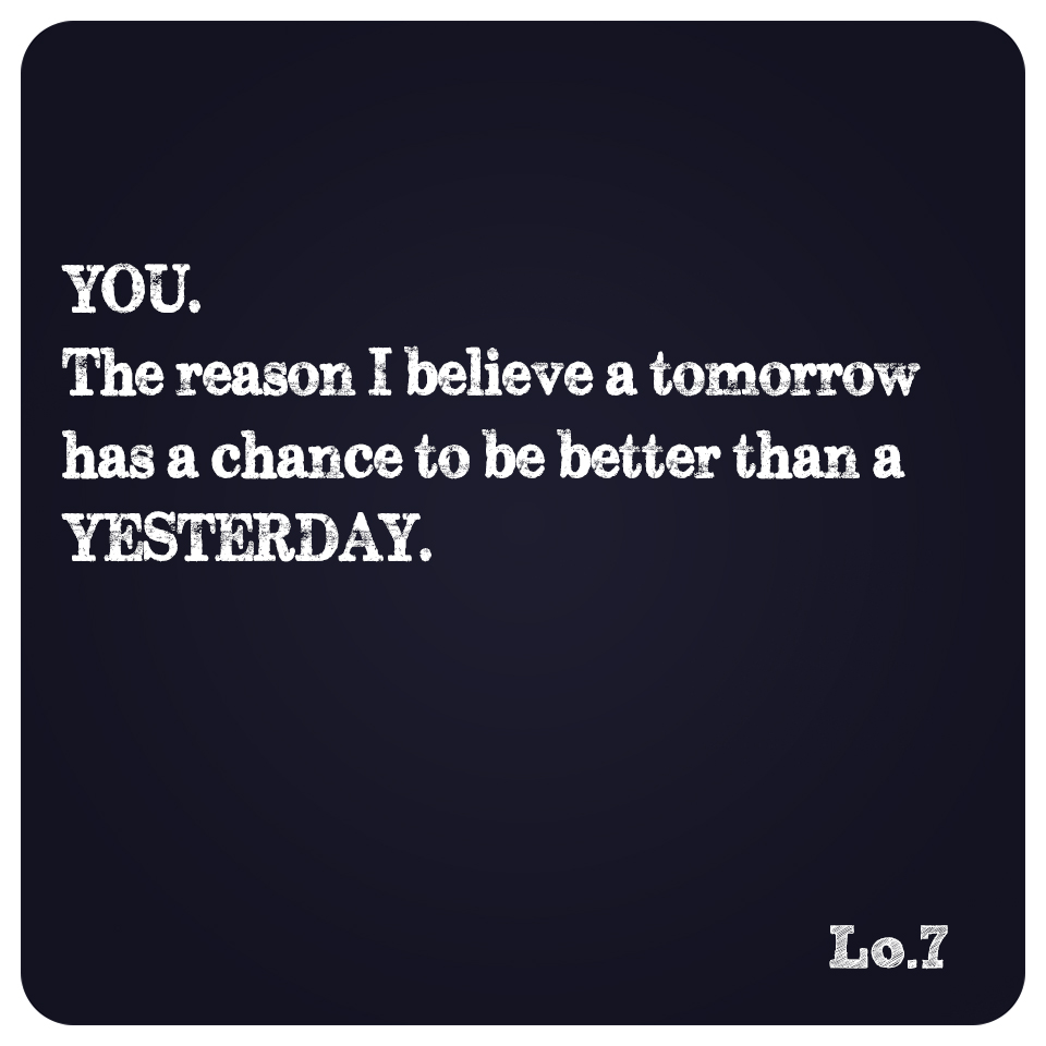 YOU. The Reason…